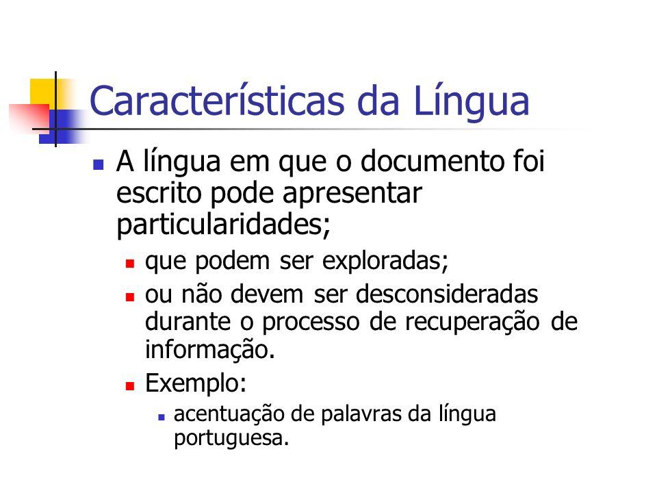 Características da Língua A língua em que o documento foi escrito pode apresentar particularidades; que podem ser exploradas; ou não devem ser descons
