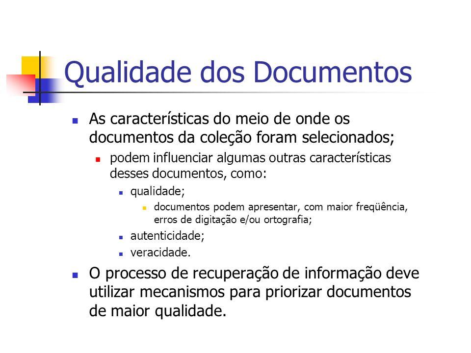 Qualidade dos Documentos As características do meio de onde os documentos da coleção foram selecionados; podem influenciar algumas outras característi