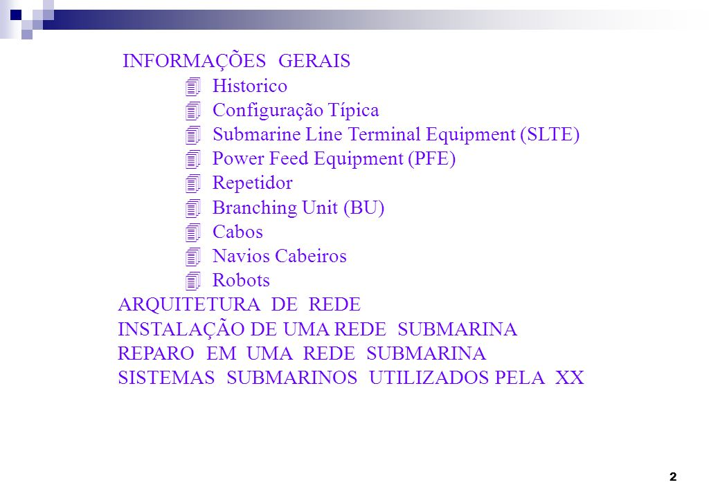 2 INFORMAÇÕES GERAIS 4 Historico 4 Configuração Típica 4 Submarine Line Terminal Equipment (SLTE) 4 Power Feed Equipment (PFE) 4 Repetidor 4 Branching