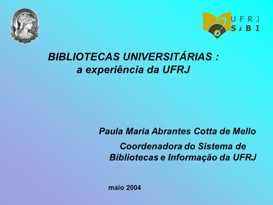 BIBLIOTECAS UNIVERSITÁRIAS : a experiência da UFRJ Paula Maria Abrantes Cotta de Mello Coordenadora do Sistema de Bibliotecas e Informação da UFRJ mai