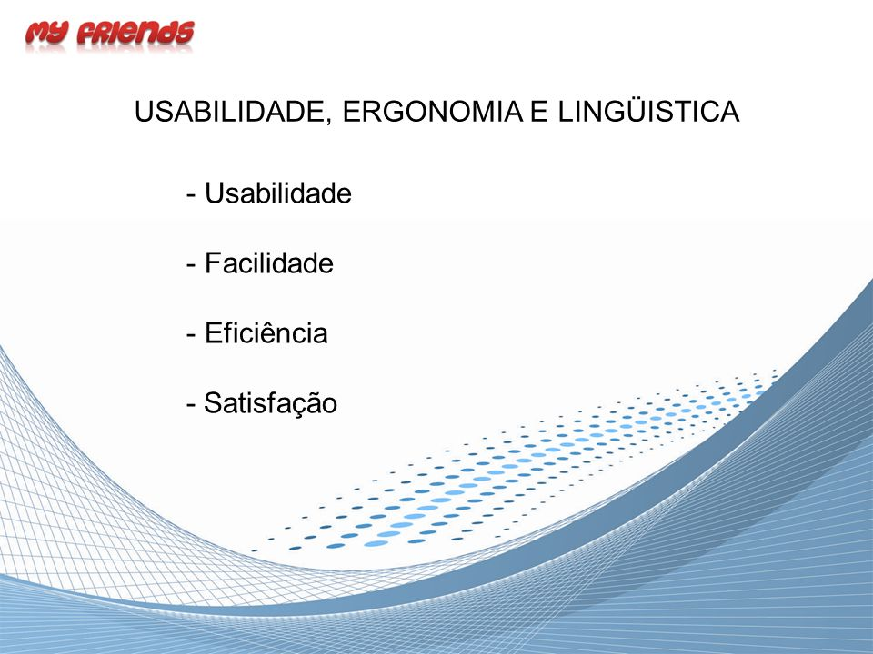 USABILIDADE, ERGONOMIA E LINGÜISTICA - Usabilidade - Facilidade - Eficiência - Satisfação