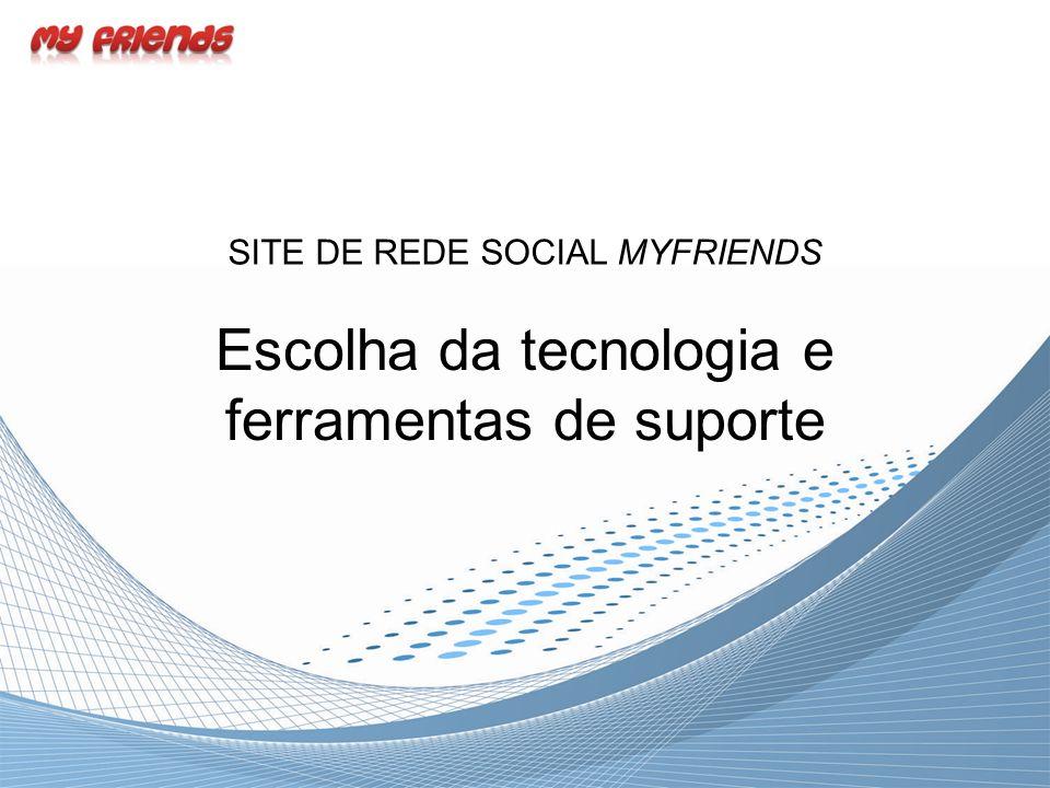 Escolha da tecnologia e ferramentas de suporte SITE DE REDE SOCIAL MYFRIENDS