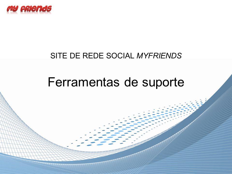 Ferramentas de suporte SITE DE REDE SOCIAL MYFRIENDS