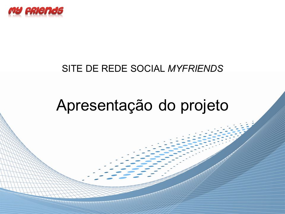Apresentação do projeto SITE DE REDE SOCIAL MYFRIENDS