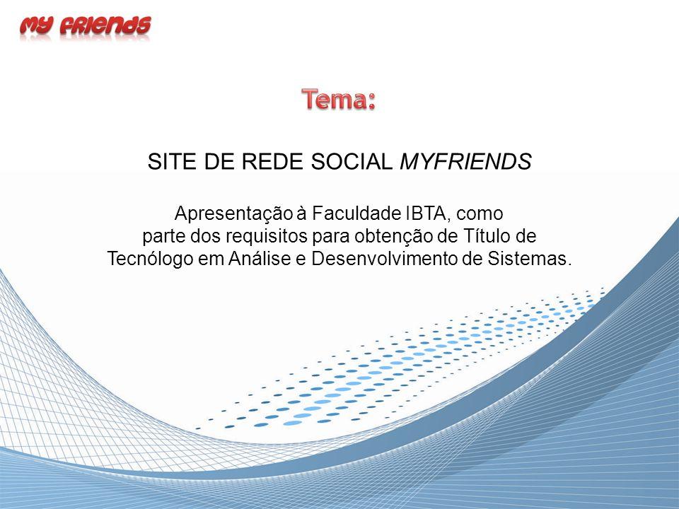 SITE DE REDE SOCIAL MYFRIENDS Apresentação à Faculdade IBTA, como parte dos requisitos para obtenção de Título de Tecnólogo em Análise e Desenvolvimento de Sistemas.