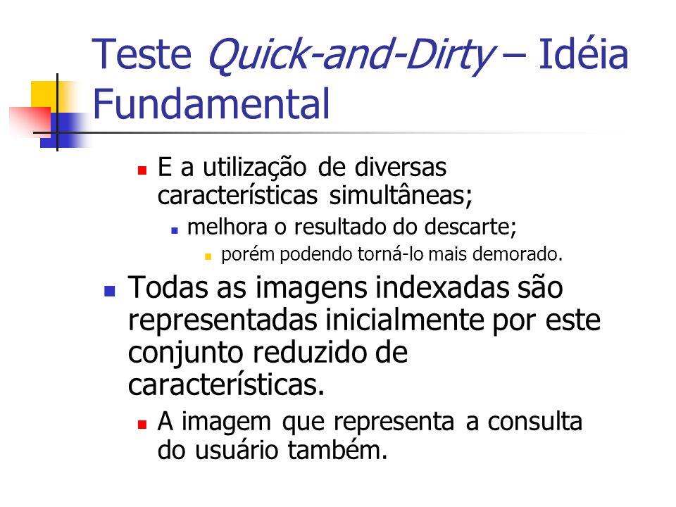 Teste Quick-and-Dirty – Idéia Fundamental E a utilização de diversas características simultâneas; melhora o resultado do descarte; porém podendo torná