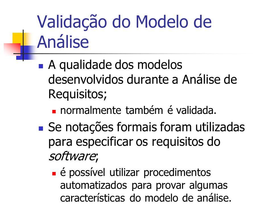 Validação do Modelo de Análise A qualidade dos modelos desenvolvidos durante a Análise de Requisitos; normalmente também é validada. Se notações forma