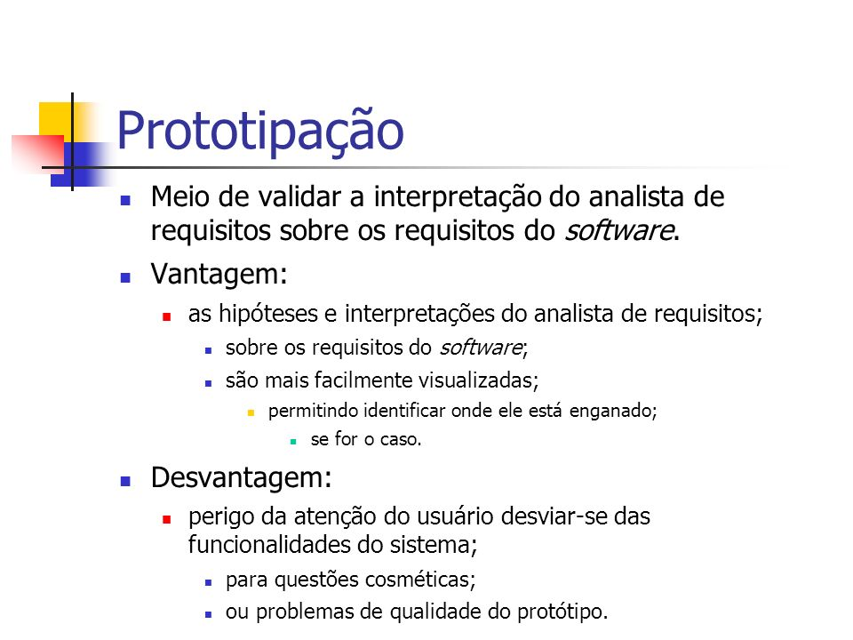 Prototipação Meio de validar a interpretação do analista de requisitos sobre os requisitos do software. Vantagem: as hipóteses e interpretações do ana