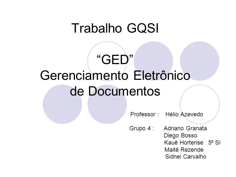 Trabalho GQSI GED Gerenciamento Eletrônico de Documentos Professor : Hélio Azevedo Grupo 4 : Adriano Granata Diego Bosso Kauê Hortense 5º SI Maitê Rez