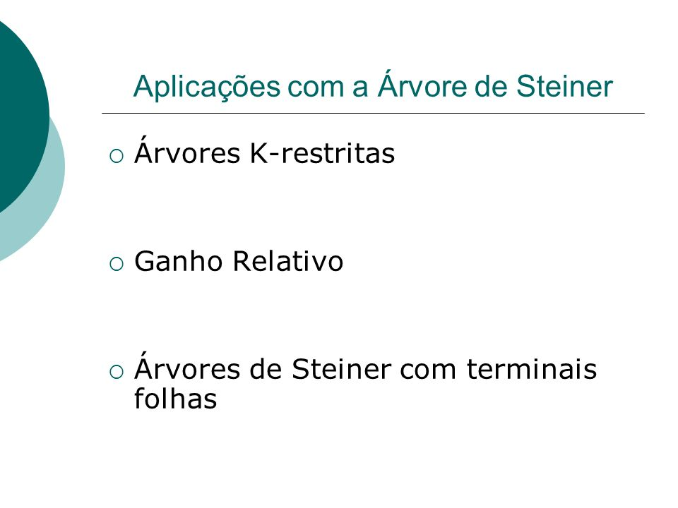 Aplicações com a Árvore de Steiner Árvores K-restritas Ganho Relativo Árvores de Steiner com terminais folhas