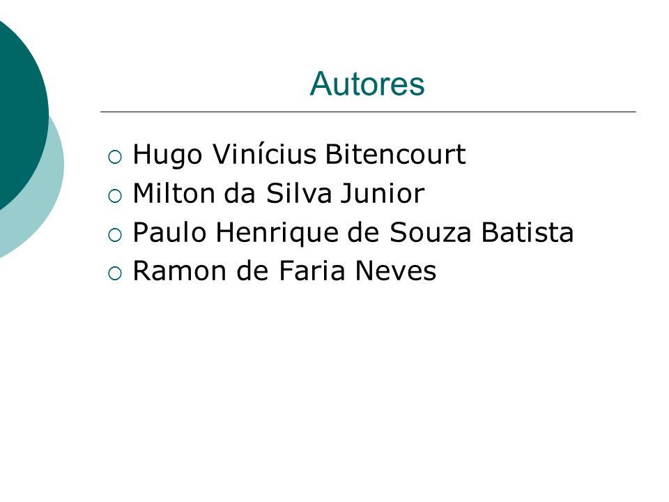 Autores Hugo Vinícius Bitencourt Milton da Silva Junior Paulo Henrique de Souza Batista Ramon de Faria Neves