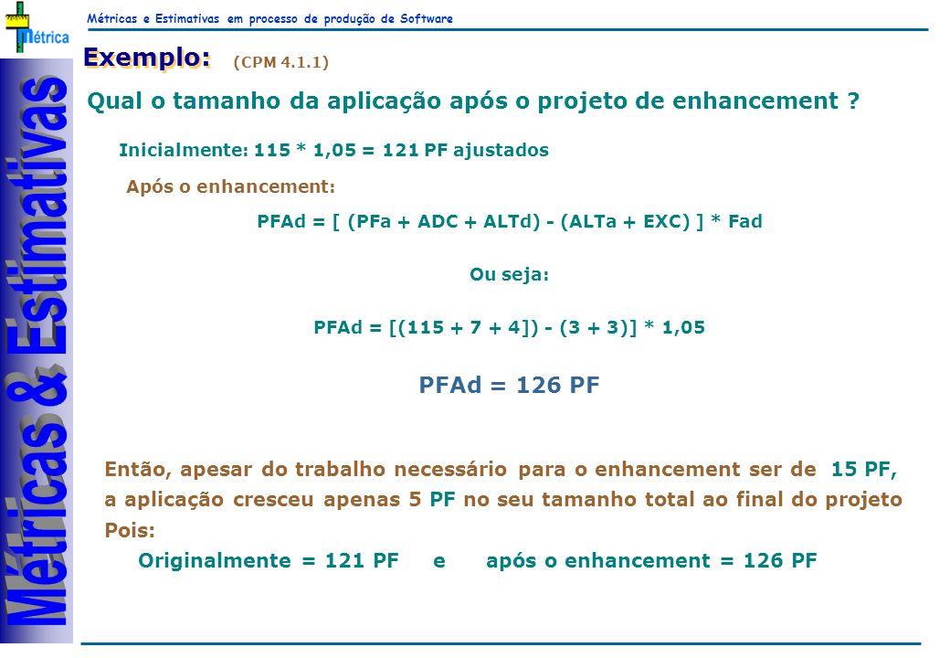 Métricas e Estimativas em processo de produção de Software RiKos Exemplo: (CPM 4.1.1) Qual o tamanho da aplicação após o projeto de enhancement ? Inic