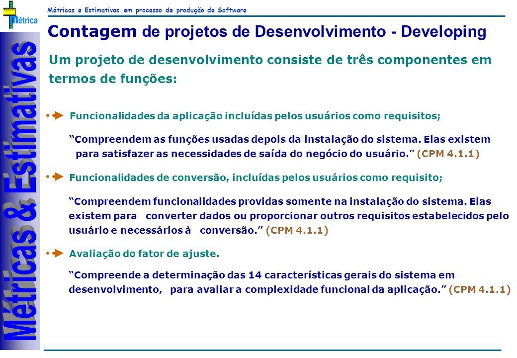 Métricas e Estimativas em processo de produção de Software RiKos Contagem de projetos de Desenvolvimento - Developing Um projeto de desenvolvimento co