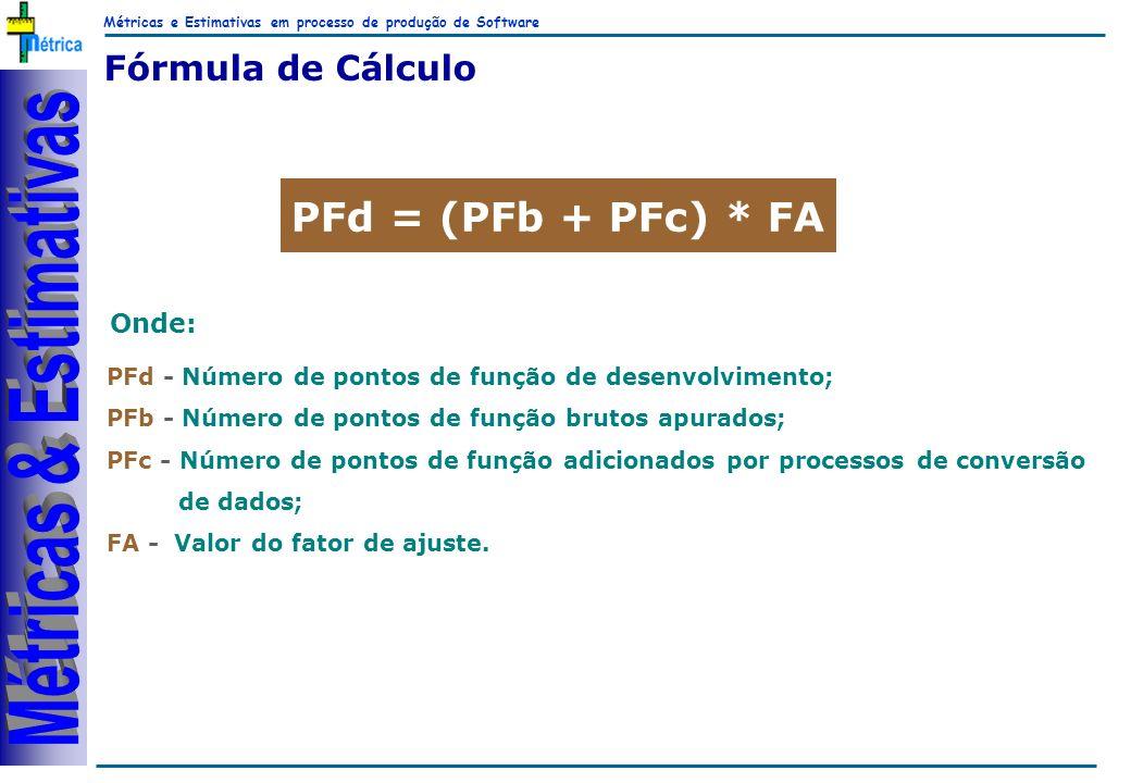 Métricas e Estimativas em processo de produção de Software RiKos Fórmula de Cálculo PFd = (PFb + PFc) * FA PFd - Número de pontos de função de desenvolvimento; PFb - Número de pontos de função brutos apurados; PFc - Número de pontos de função adicionados por processos de conversão de dados; FA - Valor do fator de ajuste.