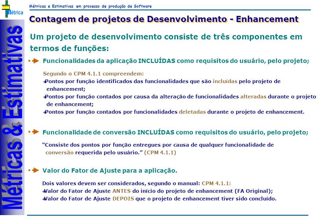 Métricas e Estimativas em processo de produção de Software RiKos Contagem de projetos de Desenvolvimento - Enhancement Um projeto de desenvolvimento c