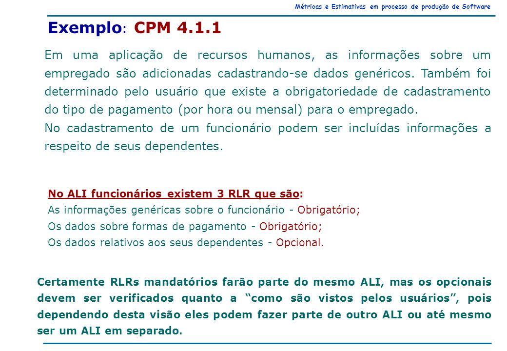Métricas e Estimativas em processo de produção de Software Exemplo : CPM 4.1.1 Em uma aplicação de recursos humanos, as informações sobre um empregado são adicionadas cadastrando-se dados genéricos.