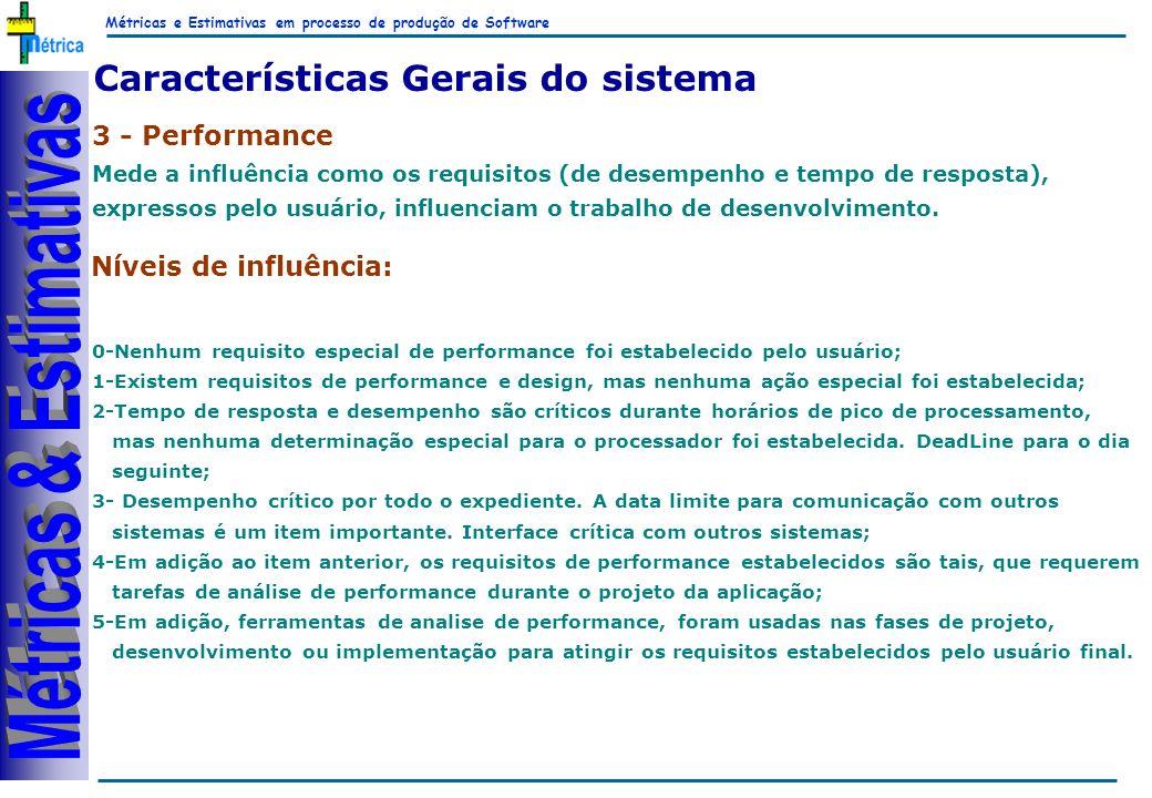 Métricas e Estimativas em processo de produção de Software RiKos Características Gerais do sistema 3 - Performance Mede a influência como os requisitos (de desempenho e tempo de resposta), expressos pelo usuário, influenciam o trabalho de desenvolvimento.