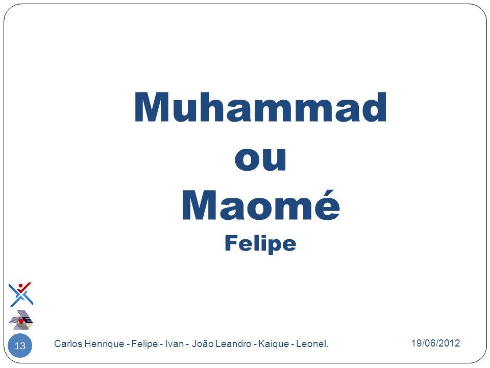 Muhammad ou Maomé Felipe 13 Carlos Henrique - Felipe - Ivan - João Leandro - Kaique - Leonel. 19/06/2012