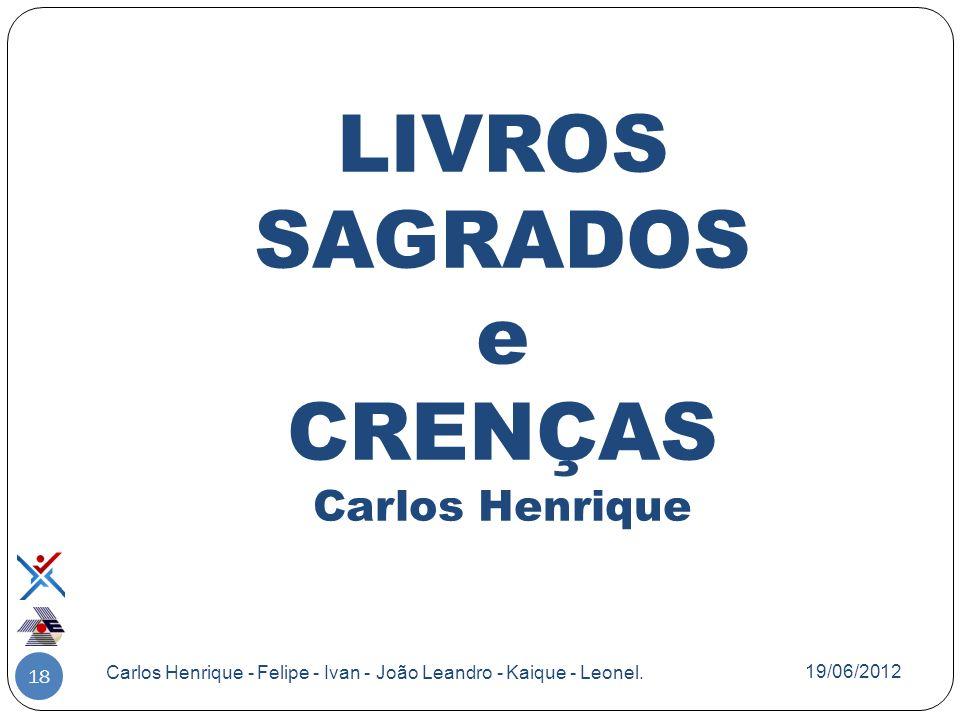LIVROS SAGRADOS e CRENÇAS Carlos Henrique 18 Carlos Henrique - Felipe - Ivan - João Leandro - Kaique - Leonel. 19/06/2012