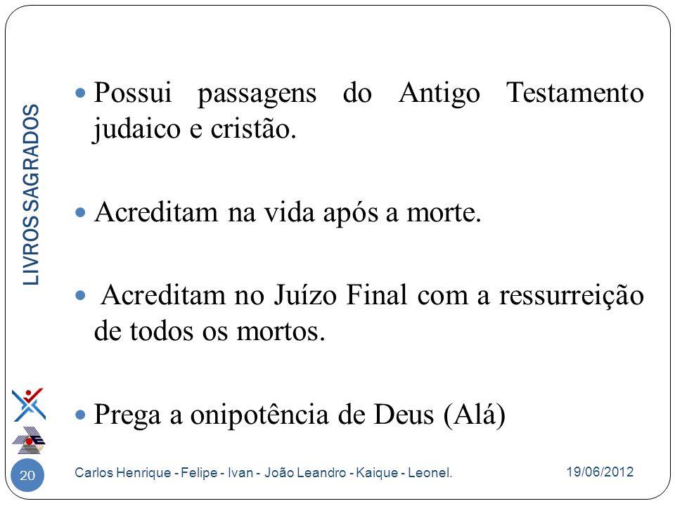 20 Possui passagens do Antigo Testamento judaico e cristão. Acreditam na vida após a morte. Acreditam no Juízo Final com a ressurreição de todos os mo