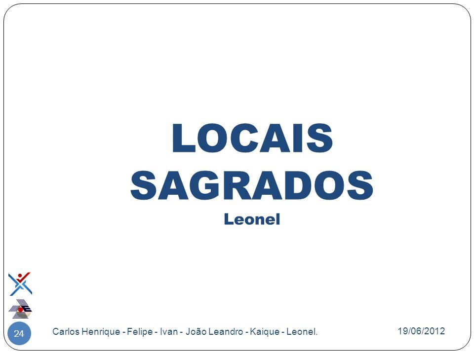 LOCAIS SAGRADOS Leonel 24 Carlos Henrique - Felipe - Ivan - João Leandro - Kaique - Leonel. 19/06/2012