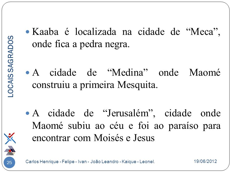 25 Kaaba é localizada na cidade de Meca, onde fica a pedra negra. A cidade de Medina onde Maomé construiu a primeira Mesquita. A cidade de Jerusalém,