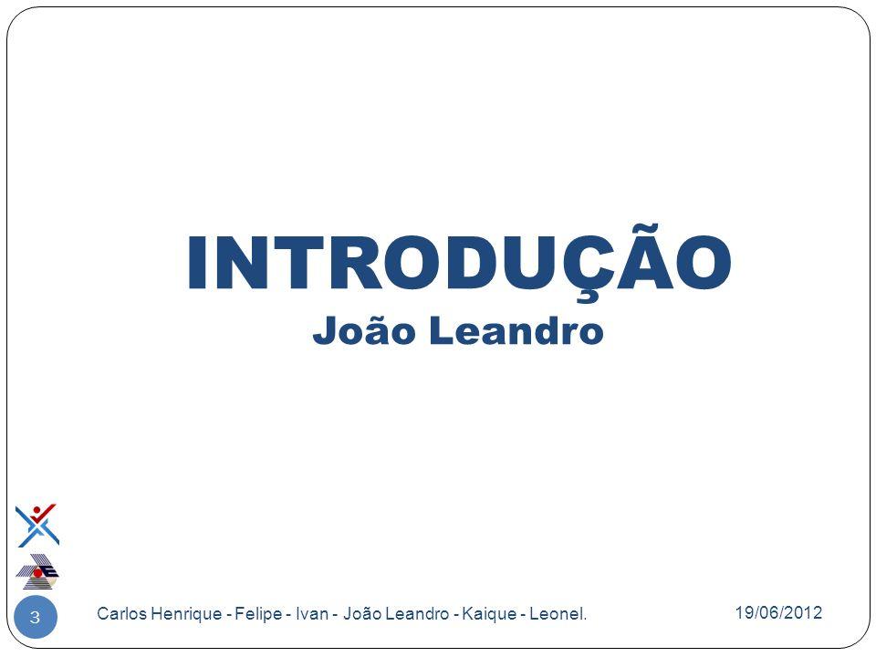 INTRODUÇÃO João Leandro 3 Carlos Henrique - Felipe - Ivan - João Leandro - Kaique - Leonel. 19/06/2012