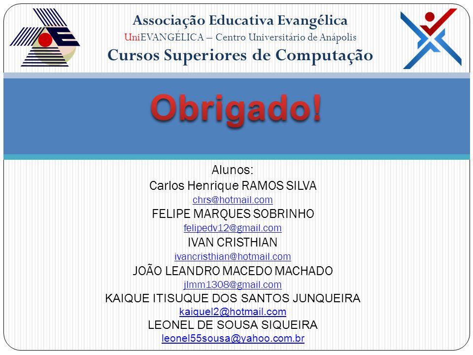 Associação Educativa Evangélica UniEVANGÉLICA – Centro Universitário de Anápolis Cursos Superiores de Computação Alunos: Carlos Henrique RAMOS SILVA c