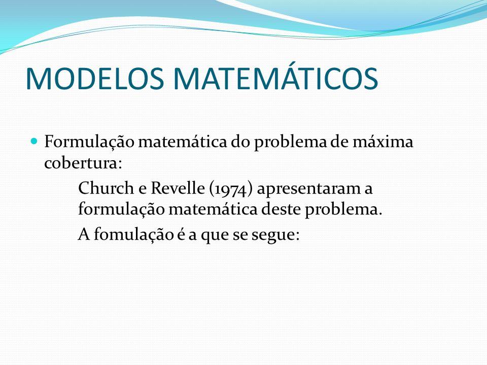 MODELOS MATEMÁTICOS Formulação matemática do problema de máxima cobertura: Church e Revelle (1974) apresentaram a formulação matemática deste problema