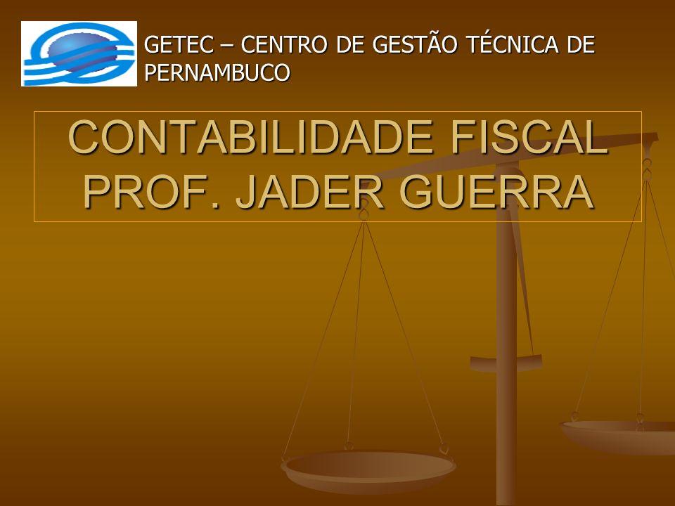 CONTABILIDADE FISCAL PROF. JADER GUERRA GETEC – CENTRO DE GESTÃO TÉCNICA DE PERNAMBUCO