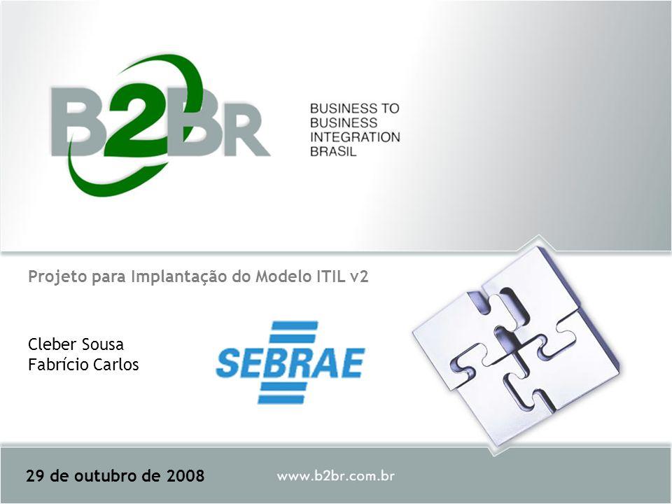 Projeto para Implantação do Modelo ITIL v2 29 de outubro de 2008 Cleber Sousa Fabrício Carlos