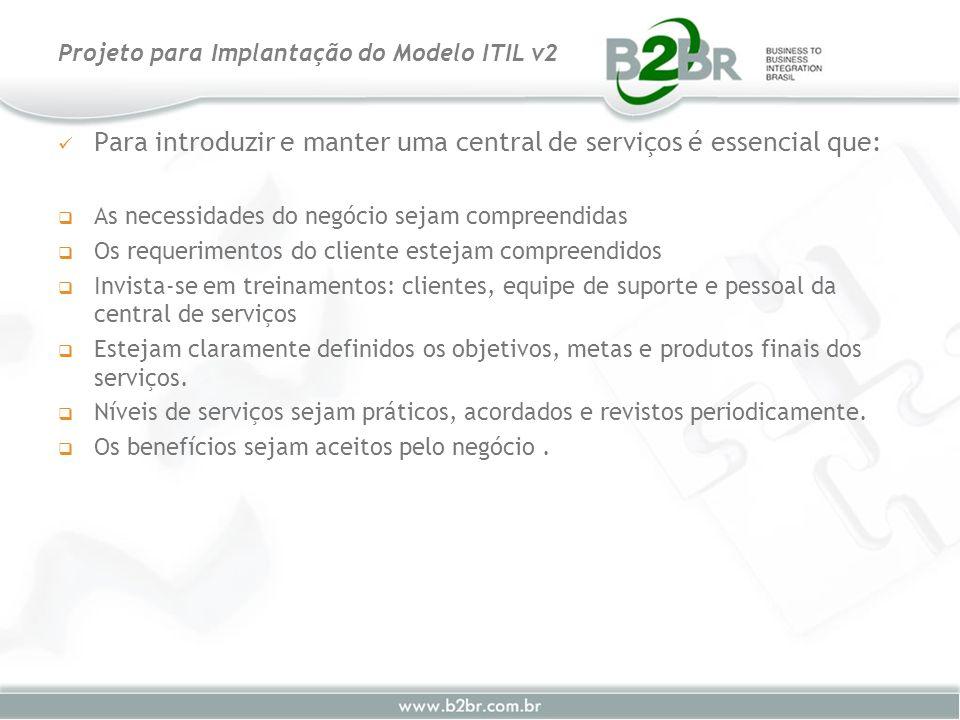 Para introduzir e manter uma central de serviços é essencial que: As necessidades do negócio sejam compreendidas Os requerimentos do cliente estejam c