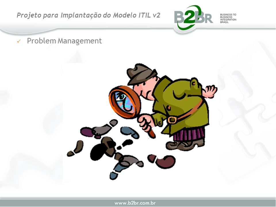 Problem Management Projeto para Implantação do Modelo ITIL v2