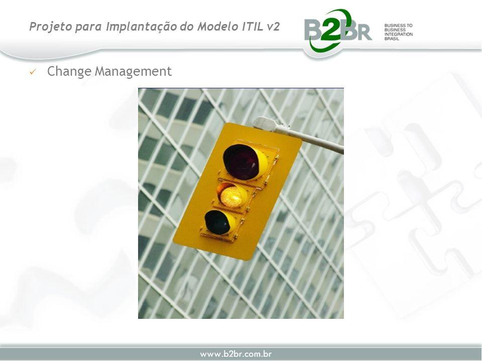 Change Management Projeto para Implantação do Modelo ITIL v2