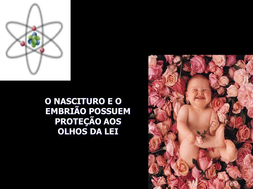 n n MARIA HELENA DINIZ: O embrião e o nascituro, têm resguardados normativamente, seus direitos desde a concepção, porque a partir desta passam a ter existência, e vida orgânica e biológica independente da mãe.