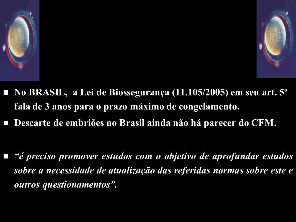 n n No BRASIL, a Lei de Biossegurança (11.105/2005) em seu art. 5º fala de 3 anos para o prazo máximo de congelamento. n n Descarte de embriões no Bra
