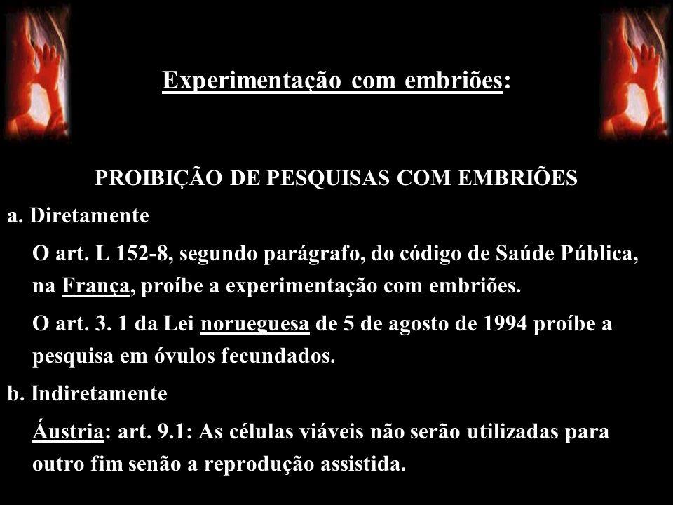 Experimentação com embriões: PROIBIÇÃO DE PESQUISAS COM EMBRIÕES a. Diretamente O art. L 152-8, segundo parágrafo, do código de Saúde Pública, na Fran