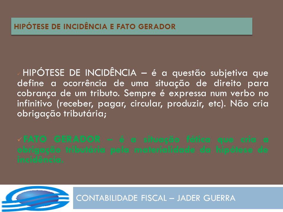 CONTABILIDADE FISCAL – JADER GUERRA HIPÓTESE DE INCIDÊNCIA – é a questão subjetiva que define a ocorrência de uma situação de direito para cobrança de