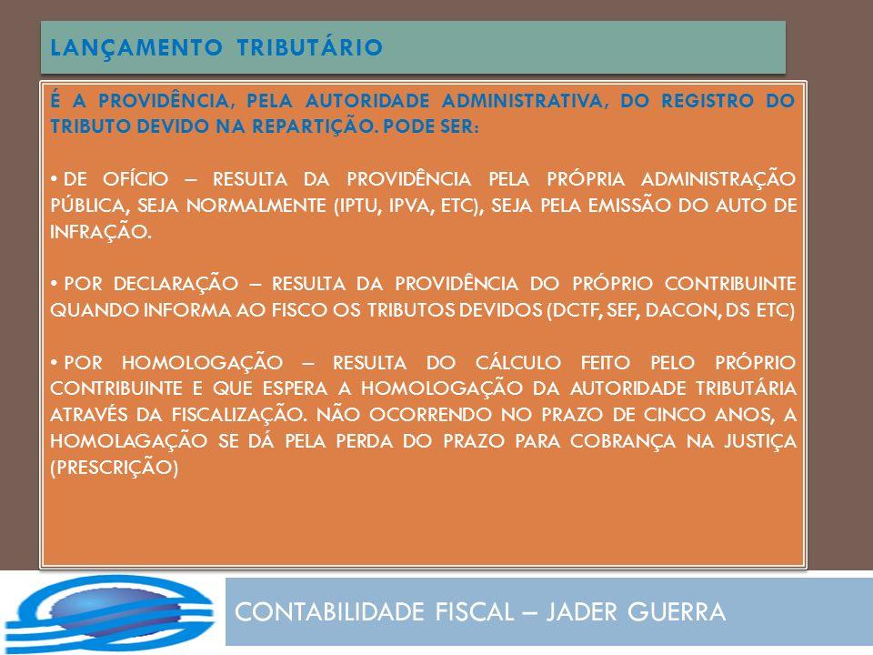 CONTABILIDADE FISCAL – JADER GUERRA LANÇAMENTO TRIBUTÁRIO É A PROVIDÊNCIA, PELA AUTORIDADE ADMINISTRATIVA, DO REGISTRO DO TRIBUTO DEVIDO NA REPARTIÇÃO