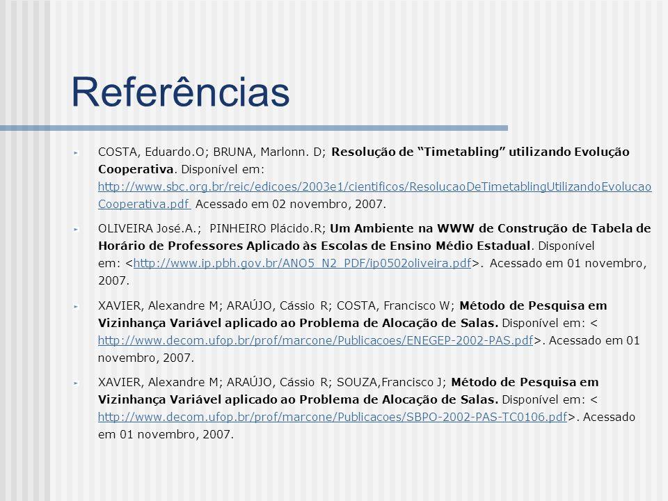 Referências COSTA, Eduardo.O; BRUNA, Marlonn. D; Resolução de Timetabling utilizando Evolução Cooperativa. Disponível em: http://www.sbc.org.br/reic/e