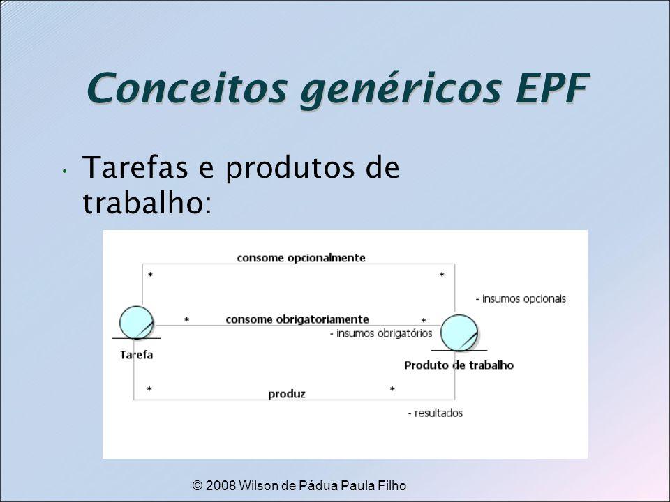 © 2008 Wilson de Pádua Paula Filho Conceitos genéricos EPF Tarefas e produtos de trabalho: