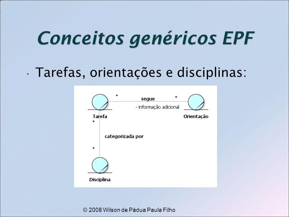 © 2008 Wilson de Pádua Paula Filho Conceitos genéricos EPF Tarefas, orientações e disciplinas: