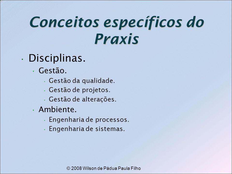 © 2008 Wilson de Pádua Paula Filho Conceitos específicos do Praxis Disciplinas. Gestão. Gestão da qualidade. Gestão de projetos. Gestão de alterações.