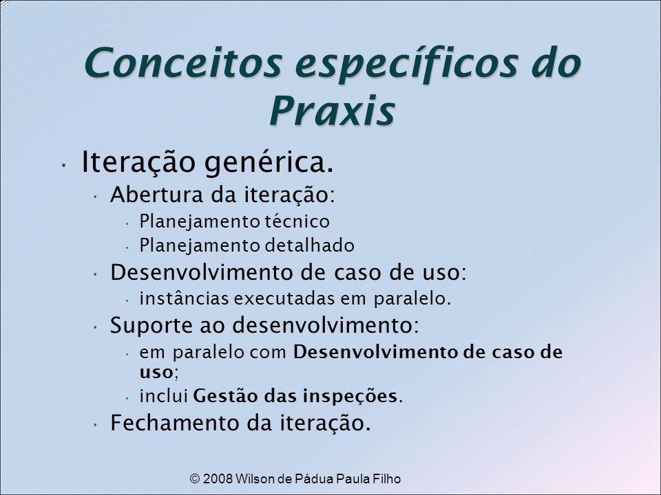 © 2008 Wilson de Pádua Paula Filho Conceitos específicos do Praxis Iteração genérica. Abertura da iteração: Planejamento técnico Planejamento detalhad