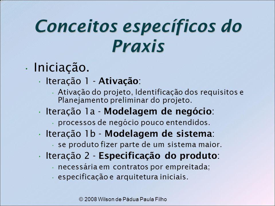 © 2008 Wilson de Pádua Paula Filho Conceitos específicos do Praxis Iniciação. Iteração 1 - Ativação: Ativação do projeto, Identificação dos requisitos