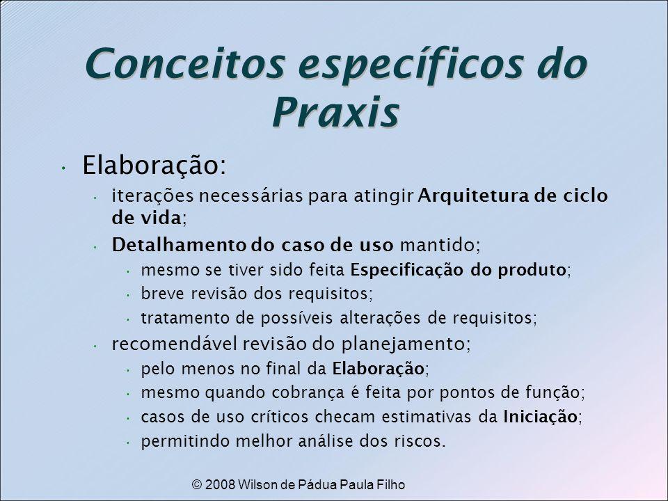 © 2008 Wilson de Pádua Paula Filho Conceitos específicos do Praxis Elaboração: iterações necessárias para atingir Arquitetura de ciclo de vida; Detalh
