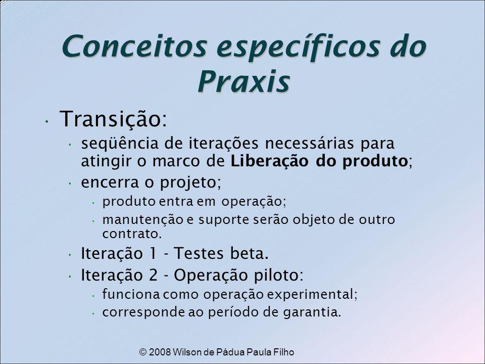 © 2008 Wilson de Pádua Paula Filho Conceitos específicos do Praxis Transição: seqüência de iterações necessárias para atingir o marco de Liberação do