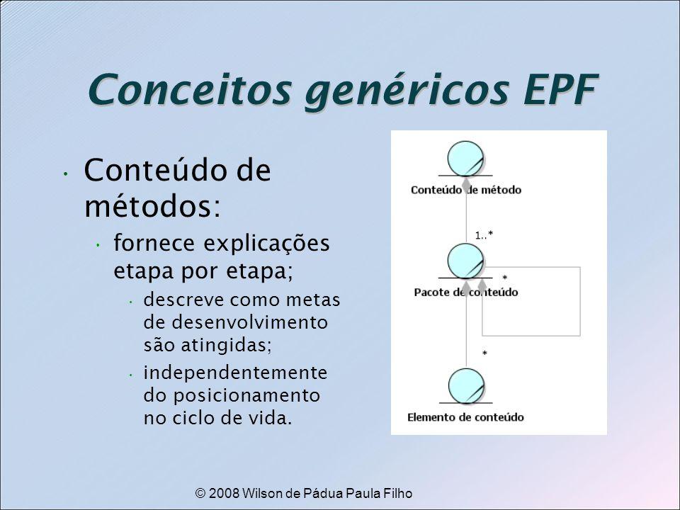 © 2008 Wilson de Pádua Paula Filho Conceitos genéricos EPF Conteúdo de métodos: fornece explicações etapa por etapa; descreve como metas de desenvolvi