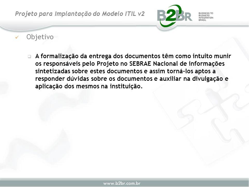 Objetivo A formalização da entrega dos documentos têm como intuito munir os responsáveis pelo Projeto no SEBRAE Nacional de informações sintetizadas s