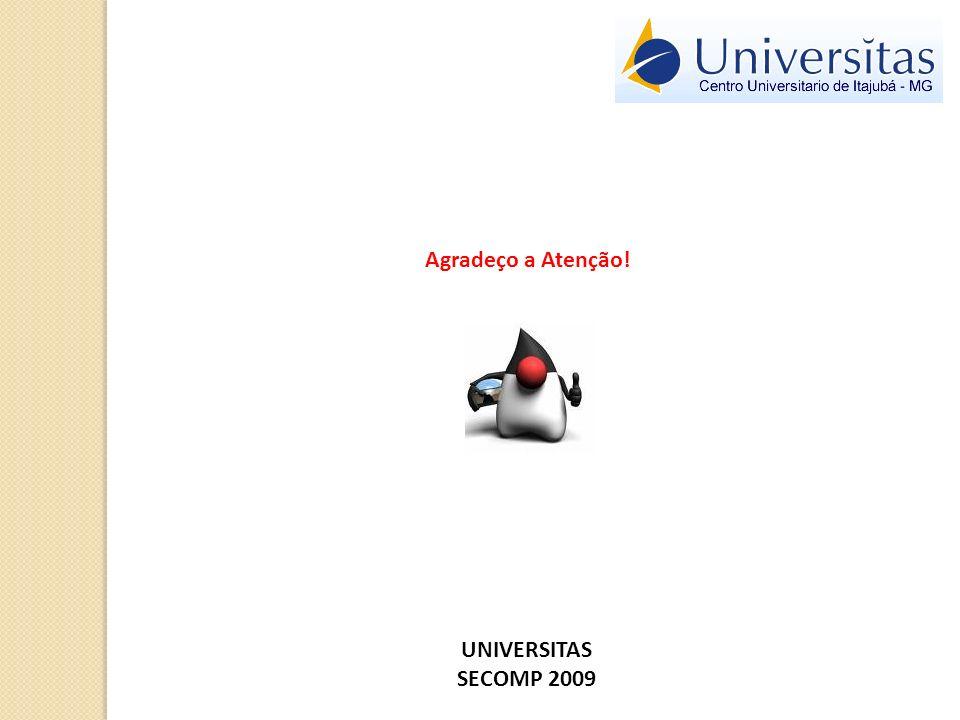 Agradeço a Atenção! UNIVERSITAS SECOMP 2009